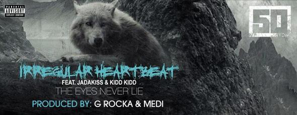 50 Cent-Irregular Heartbeat Feat. Jadakiss & Kidd Kidd Prod. By: G Rocka & Medi